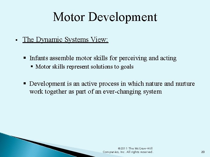 Motor Development The Dynamic Systems View: Infants assemble motor skills for perceiving and acting