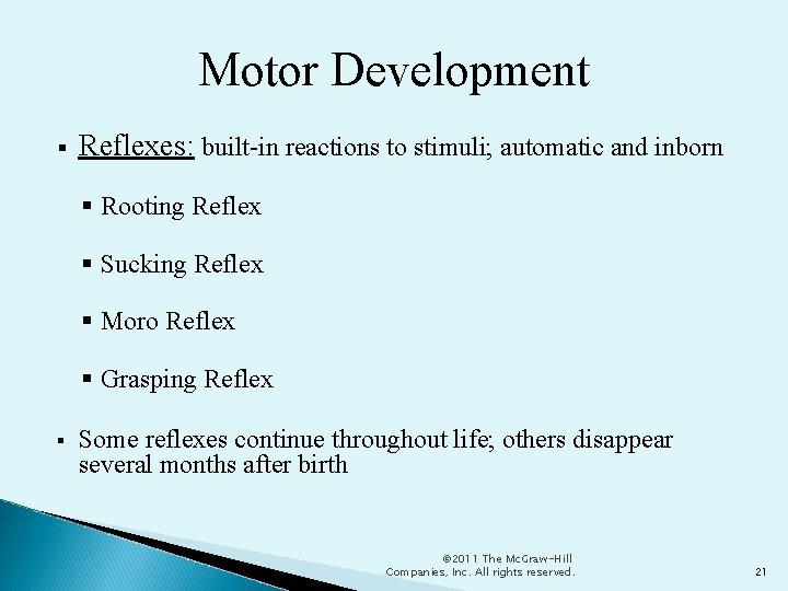 Motor Development Reflexes: built-in reactions to stimuli; automatic and inborn Rooting Reflex Sucking Reflex