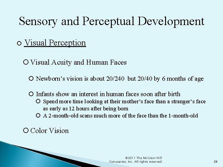 Sensory and Perceptual Development Visual Perception Visual Acuity and Human Faces Newborn's vision is