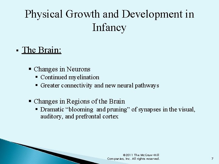 Physical Growth and Development in Infancy The Brain: Changes in Neurons Continued myelination Greater