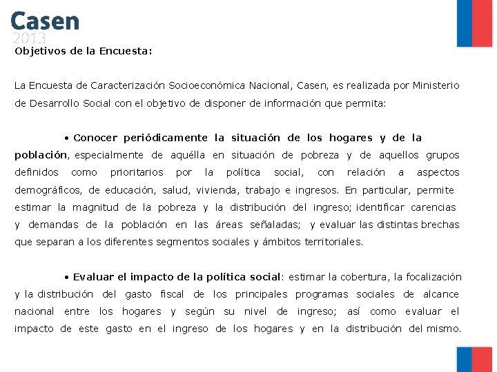 Objetivos de la Encuesta: La Encuesta de Caracterización Socioeconómica Nacional, Casen, es realizada por