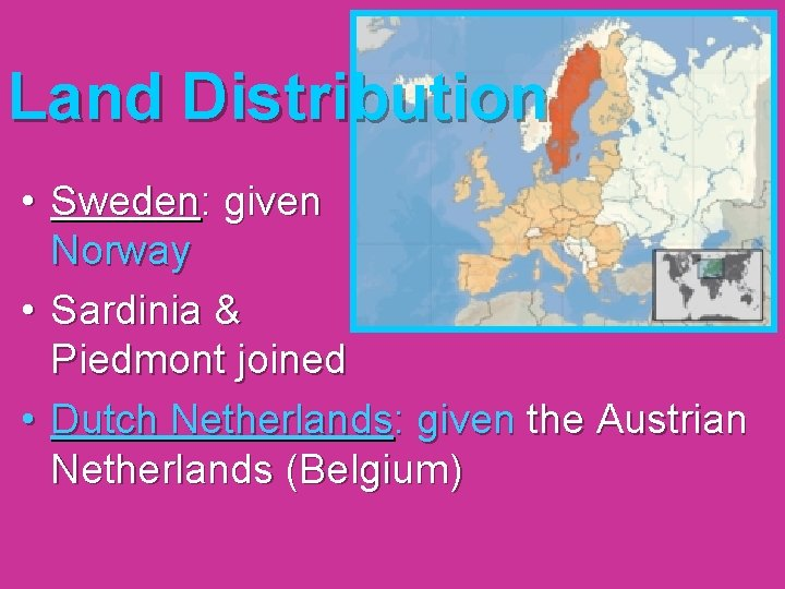 Land Distribution • Sweden: given Norway • Sardinia & Piedmont joined • Dutch Netherlands: