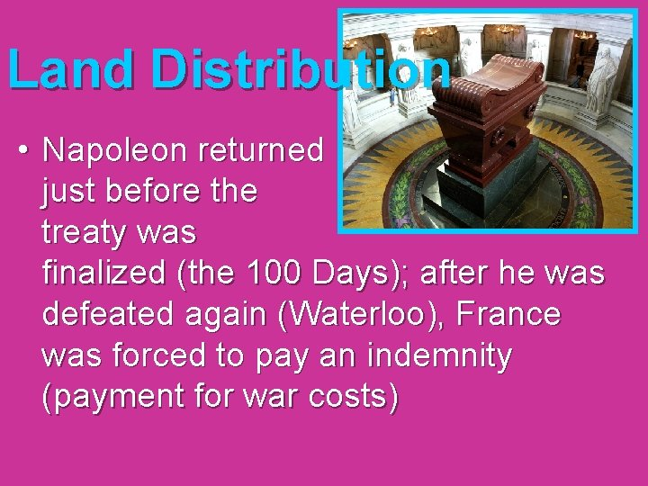 Land Distribution • Napoleon returned just before the treaty was finalized (the 100 Days);