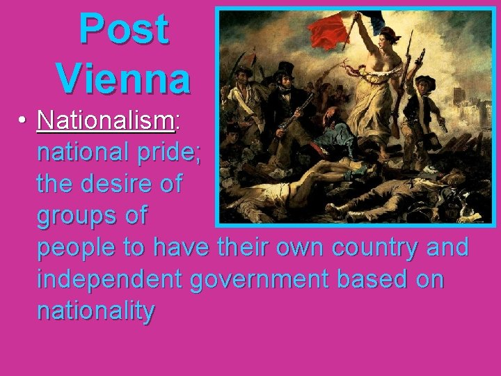Post Vienna • Nationalism: national pride; the desire of groups of people to have