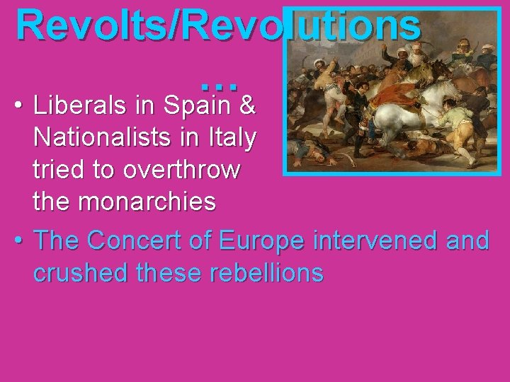 Revolts/Revolutions … • Liberals in Spain & Nationalists in Italy tried to overthrow the