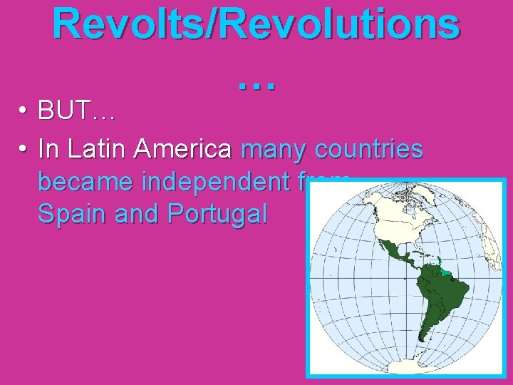 Revolts/Revolutions … • BUT… • In Latin America many countries became independent from Spain