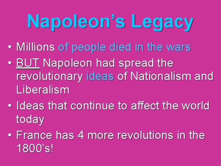 Napoleon's Legacy • Millions of people died in the wars • BUT Napoleon had