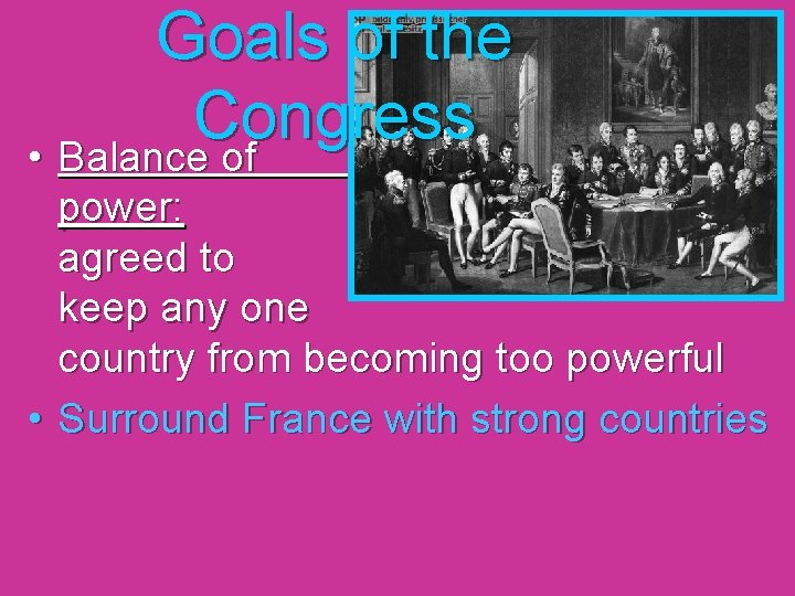 Goals of the Congress • Balance of power: agreed to keep any one country
