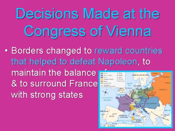 Decisions Made at the Congress of Vienna • Borders changed to reward countries that