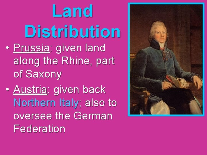 Land Distribution • Prussia: given land along the Rhine, part of Saxony • Austria: