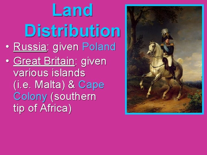 Land Distribution • Russia: given Poland • Great Britain: given various islands (i. e.