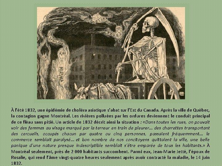 À l'été 1832, une épidémie de choléra asiatique s'abat sur l'Est du Canada. Après