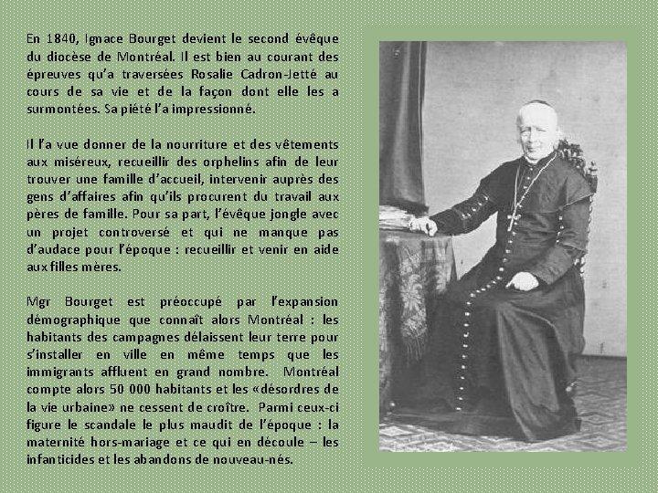 En 1840, Ignace Bourget devient le second évêque du diocèse de Montréal. Il est