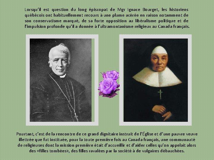 Lorsqu'il est question du long épiscopat de Mgr Ignace Bourget, les historiens québécois ont