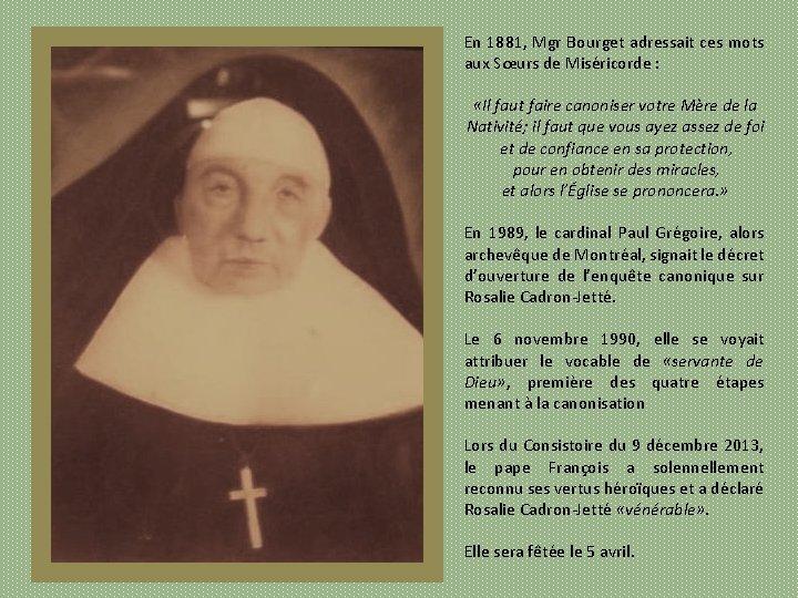 En 1881, Mgr Bourget adressait ces mots aux Sœurs de Miséricorde : «Il faut