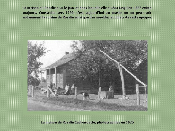 La maison où Rosalie a vu le jour et dans laquelle a vécu jusqu'en