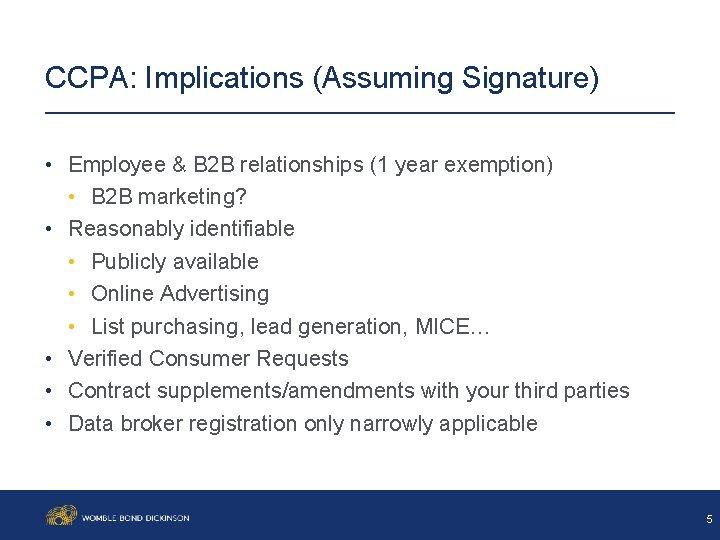 CCPA: Implications (Assuming Signature) • Employee & B 2 B relationships (1 year exemption)