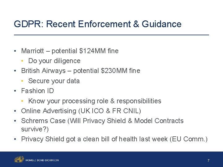 GDPR: Recent Enforcement & Guidance • Marriott – potential $124 MM fine • Do