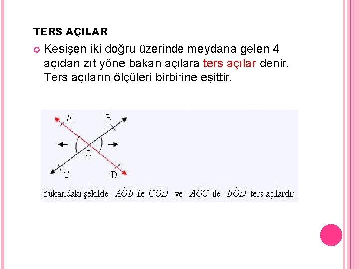 TERS AÇILAR Kesişen iki doğru üzerinde meydana gelen 4 açıdan zıt yöne bakan açılara