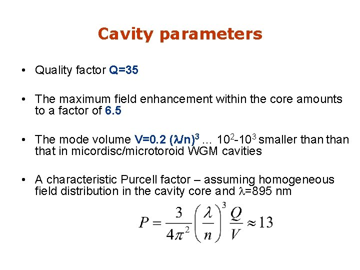Cavity parameters • Quality factor Q=35 • The maximum field enhancement within the core