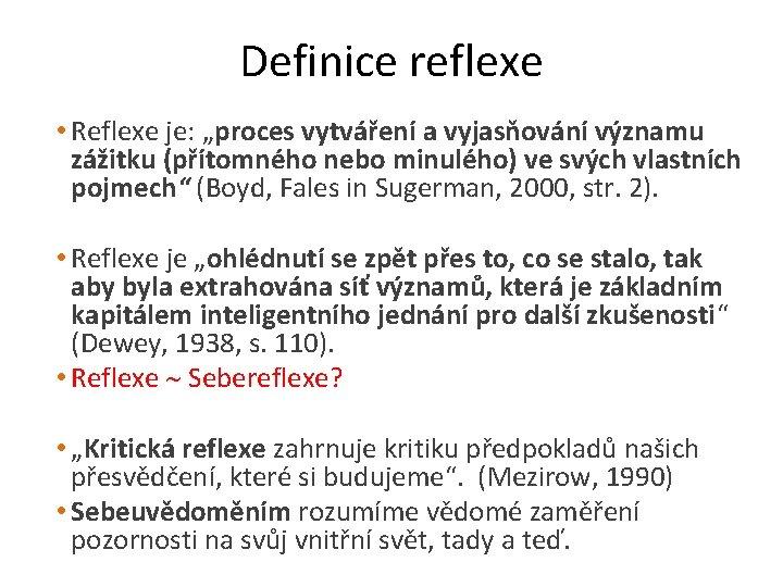 """Definice reflexe • Reflexe je: """"proces vytváření a vyjasňování významu zážitku (přítomného nebo minulého)"""