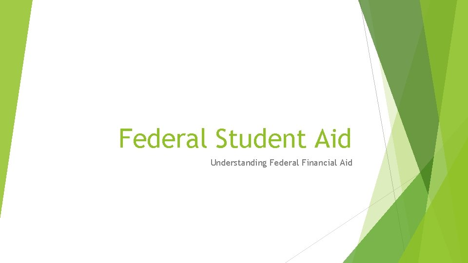 Federal Student Aid Understanding Federal Financial Aid