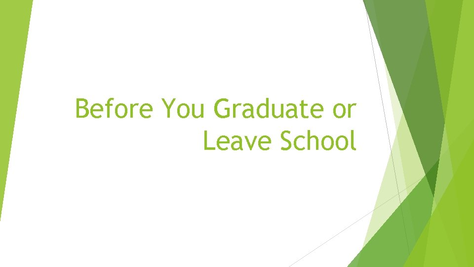 Before You Graduate or Leave School