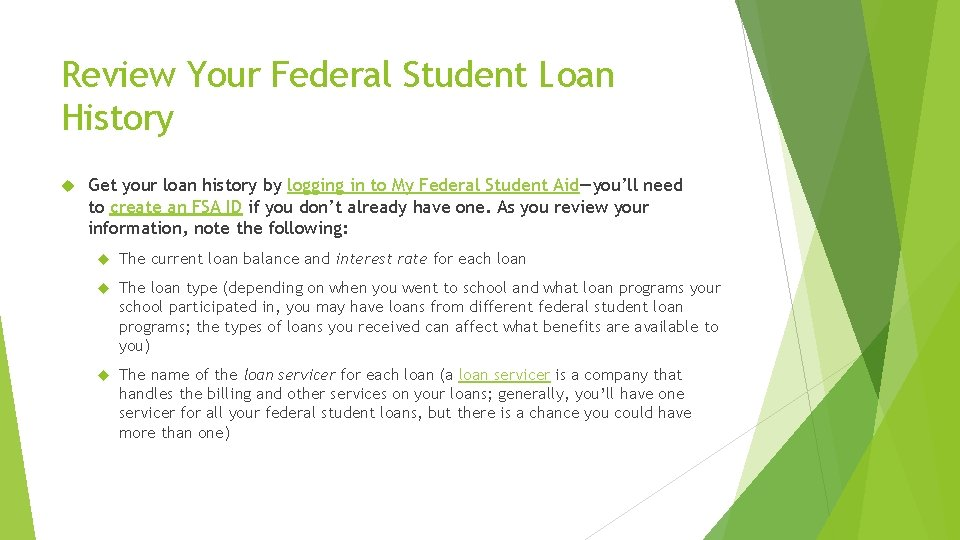 Review Your Federal Student Loan History Get your loan history by logging in to