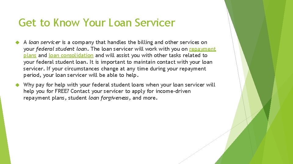 Get to Know Your Loan Servicer A loan servicer is a company that handles