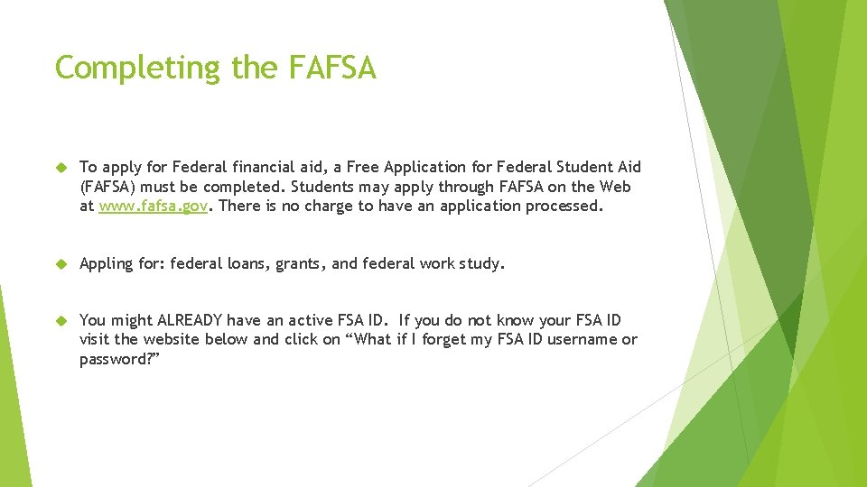 Completing the FAFSA To apply for Federal financial aid, a Free Application for Federal