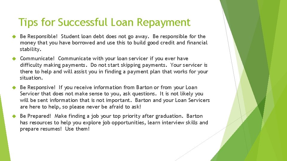 Tips for Successful Loan Repayment Be Responsible! Student loan debt does not go away.