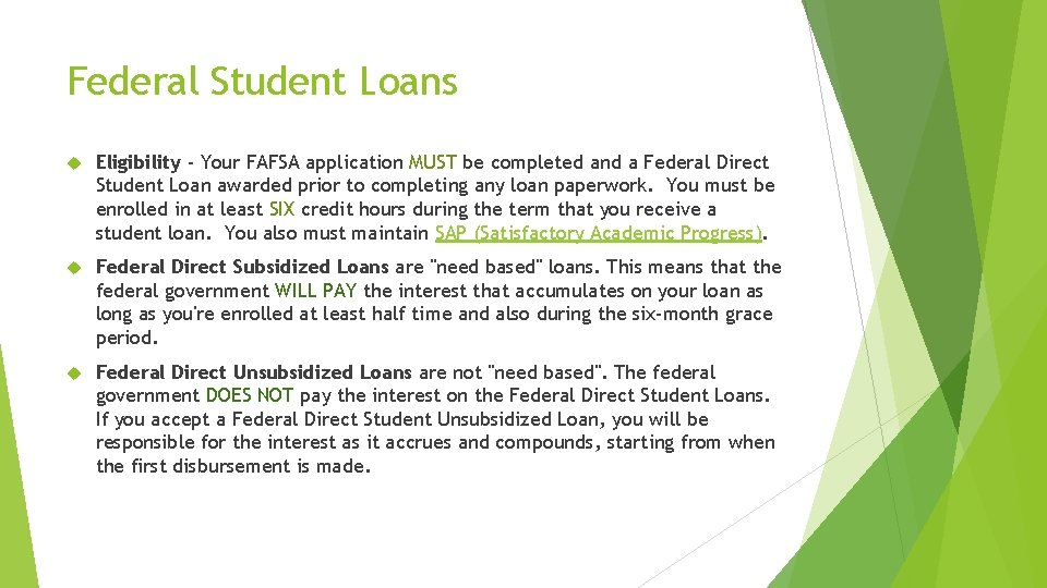 Federal Student Loans Eligibility - Your FAFSA application MUST be completed and a Federal