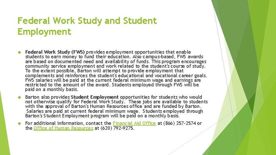Federal Work Study and Student Employment Federal Work Study (FWS) provides employment opportunities that
