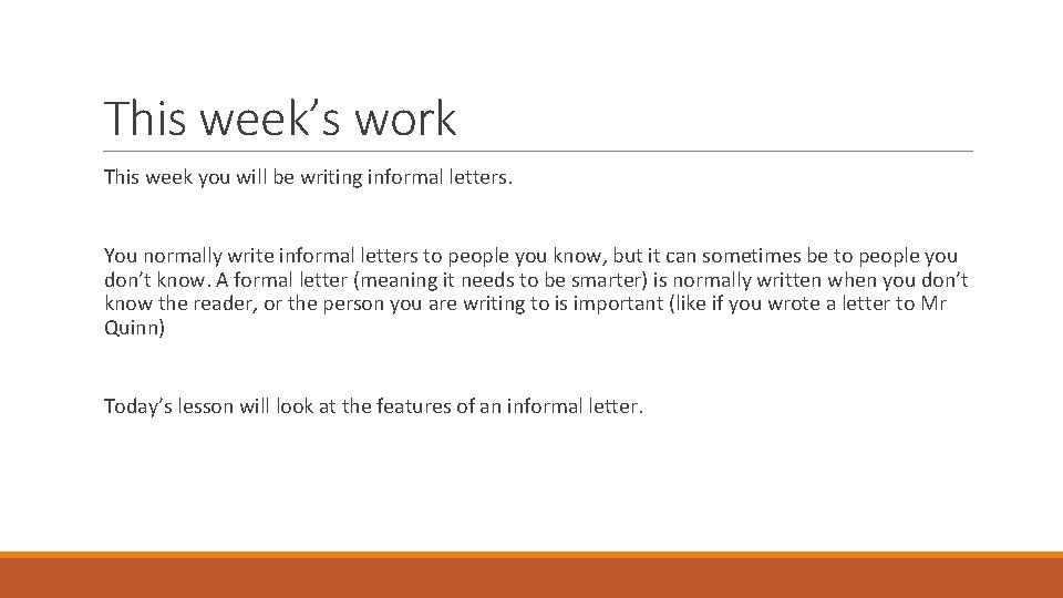 This week's work This week you will be writing informal letters. You normally write