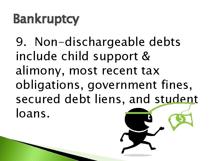 Bankruptcy 9. Non-dischargeable debts include child support & alimony, most recent tax obligations, government