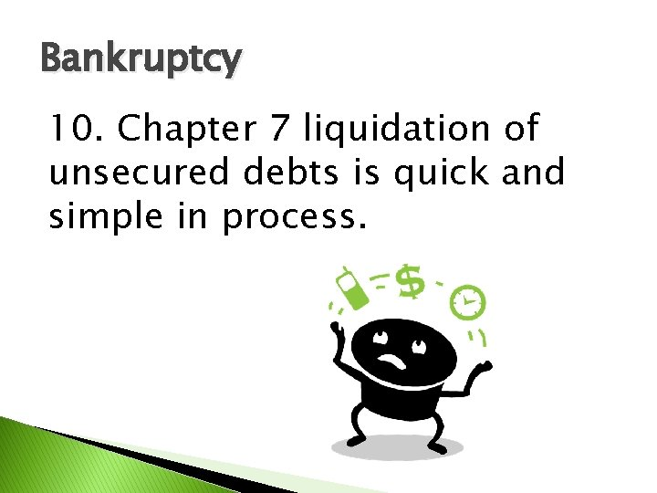Bankruptcy 10. Chapter 7 liquidation of unsecured debts is quick and simple in process.