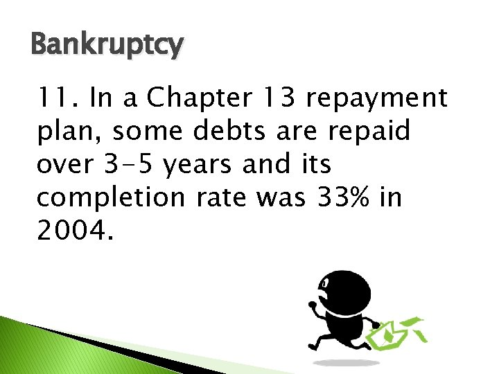 Bankruptcy 11. In a Chapter 13 repayment plan, some debts are repaid over 3