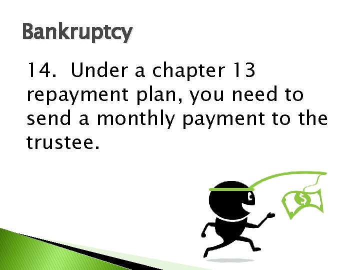 Bankruptcy 14. Under a chapter 13 repayment plan, you need to send a monthly