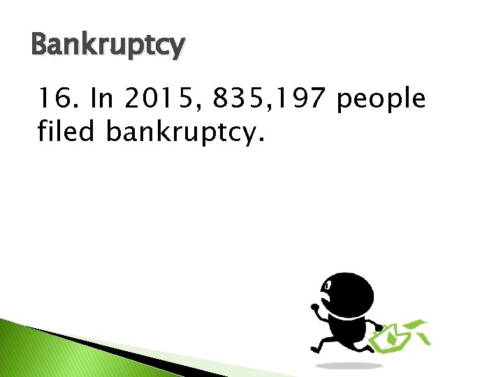 Bankruptcy 16. In 2015, 835, 197 people filed bankruptcy.