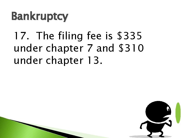 Bankruptcy 17. The filing fee is $335 under chapter 7 and $310 under chapter