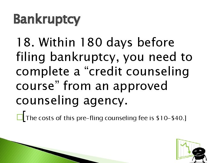 """Bankruptcy 18. Within 180 days before filing bankruptcy, you need to complete a """"credit"""