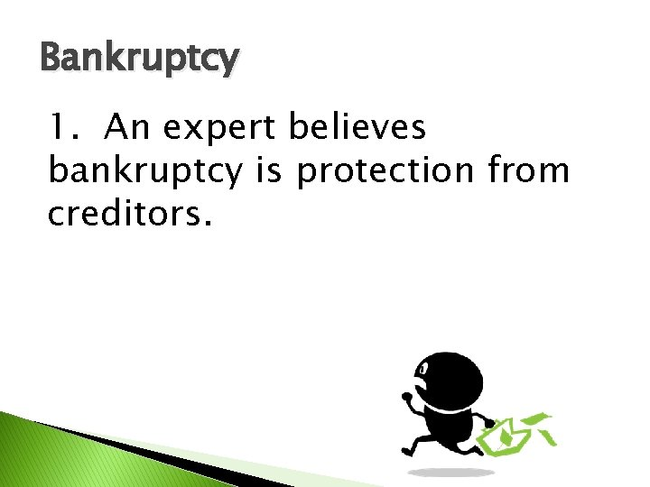 Bankruptcy 1. An expert believes bankruptcy is protection from creditors.