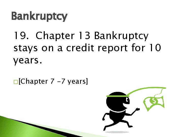Bankruptcy 19. Chapter 13 Bankruptcy stays on a credit report for 10 years. �