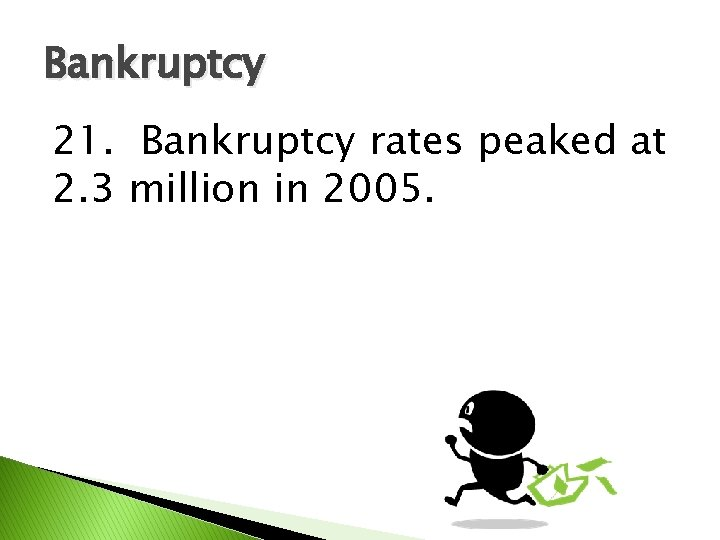 Bankruptcy 21. Bankruptcy rates peaked at 2. 3 million in 2005.
