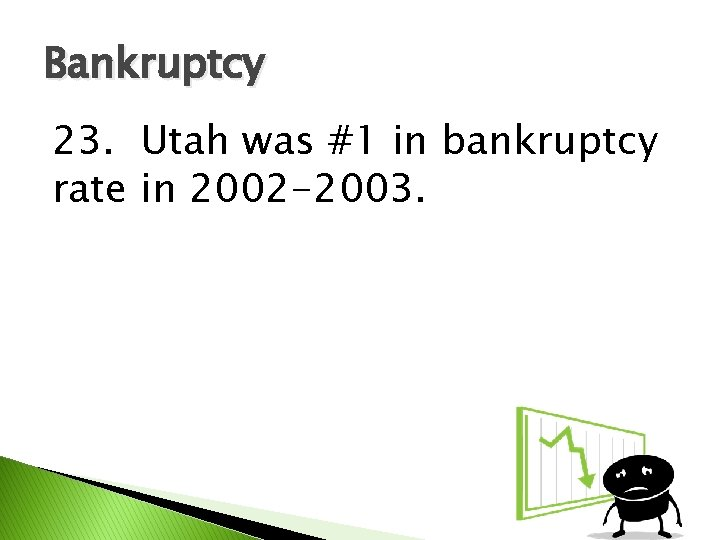 Bankruptcy 23. Utah was #1 in bankruptcy rate in 2002 -2003.