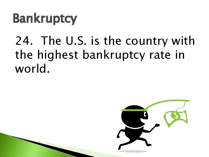 Bankruptcy 24. The U. S. is the country with the highest bankruptcy rate in