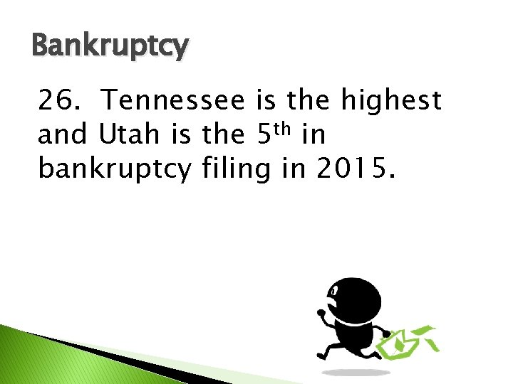 Bankruptcy 26. Tennessee is the highest and Utah is the 5 th in bankruptcy