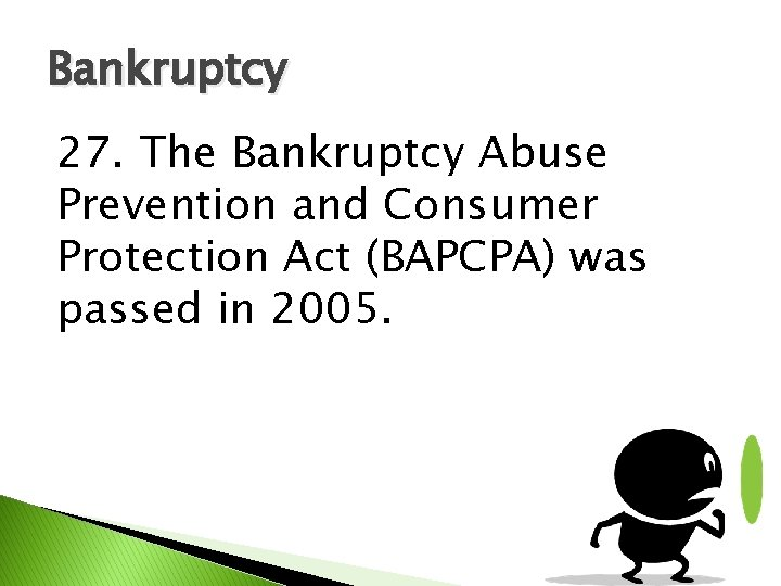Bankruptcy 27. The Bankruptcy Abuse Prevention and Consumer Protection Act (BAPCPA) was passed in