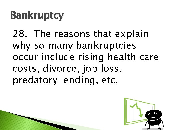 Bankruptcy 28. The reasons that explain why so many bankruptcies occur include rising health