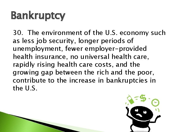 Bankruptcy 30. The environment of the U. S. economy such as less job security,